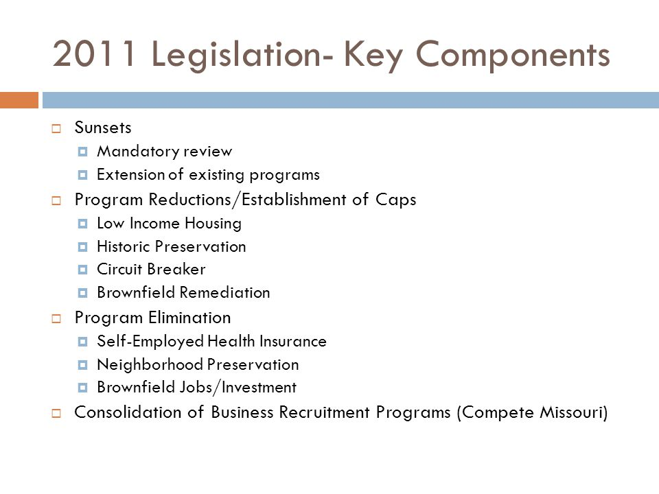 2011 Legislation- Key Components Sunsets Mandatory review Extension of existing programs Program Reductions/Establishment of Caps Low Income Housing H