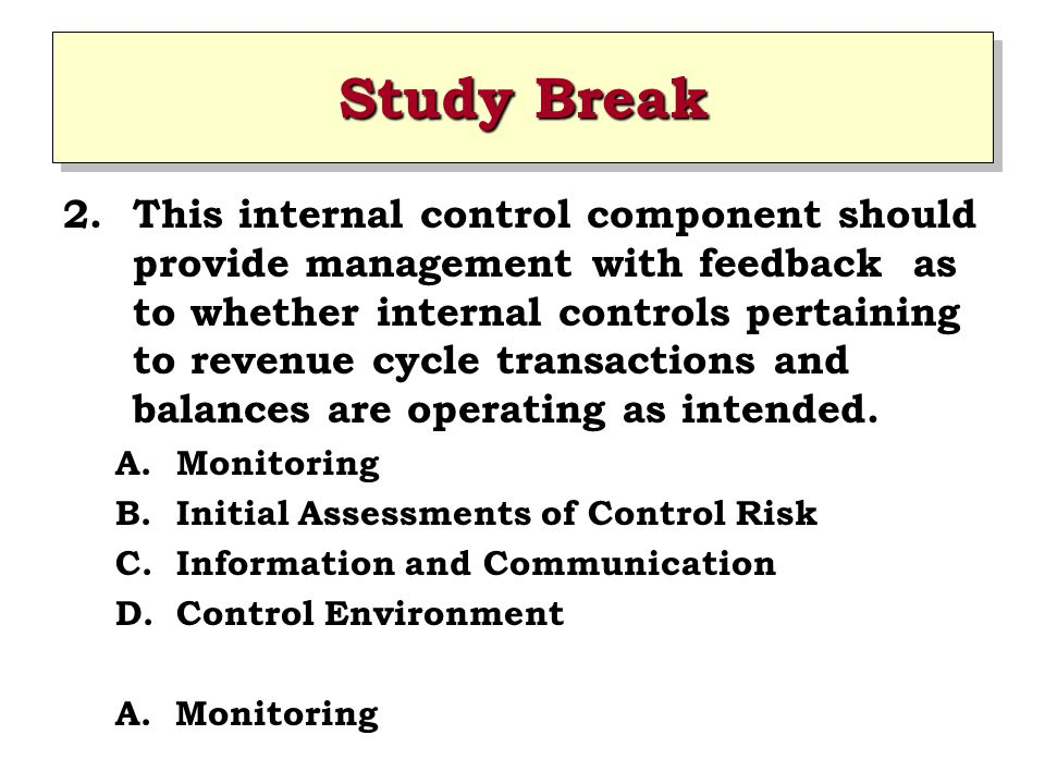 Study Break 2.This internal control component should provide management with feedback as to whether internal controls pertaining to revenue cycle tran