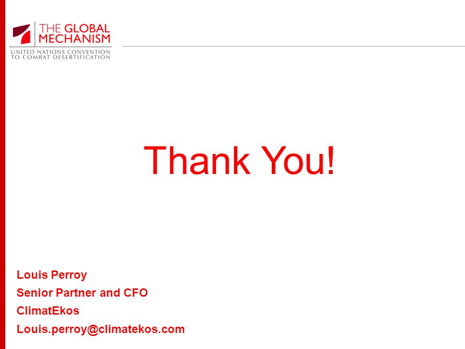 Thank You! Louis Perroy Senior Partner and CFO ClimatEkos Louis.perroy@climatekos.com