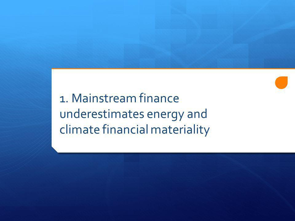 1. Mainstream finance underestimates energy and climate financial materiality