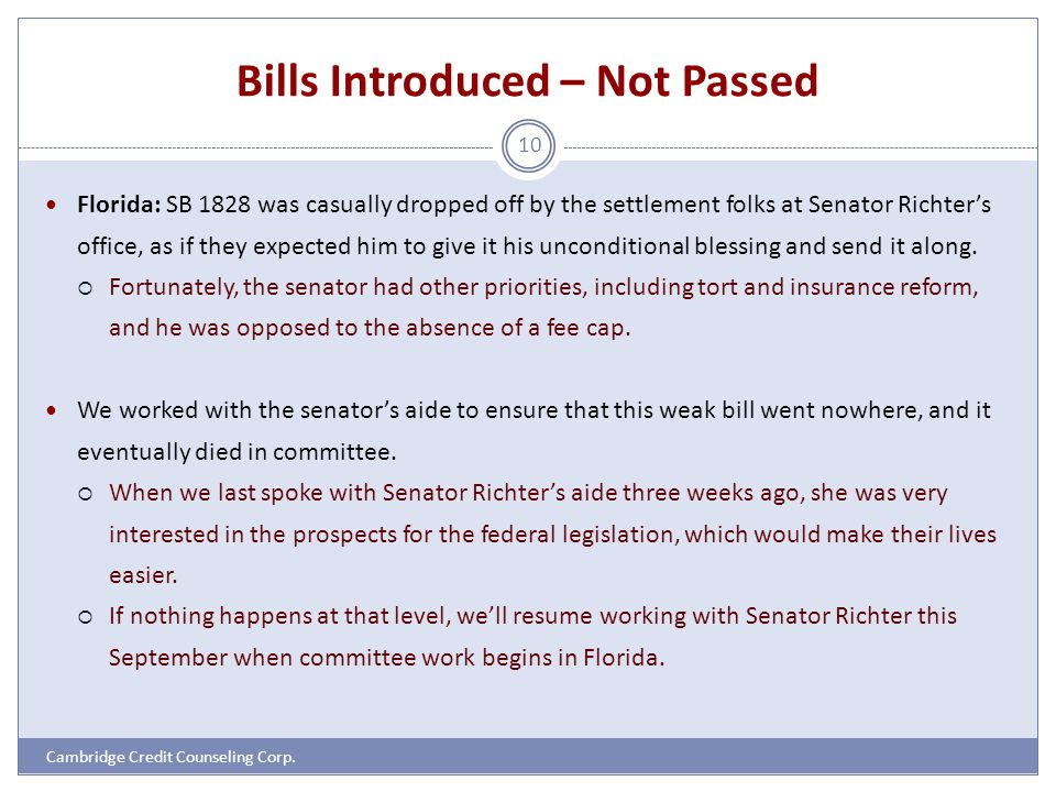 Bills Introduced – Not Passed Cambridge Credit Counseling Corp. 10 Florida: SB 1828 was casually dropped off by the settlement folks at Senator Richte