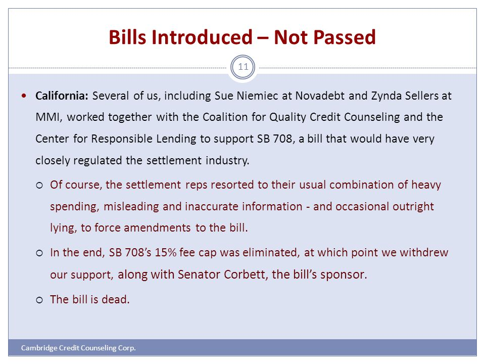Bills Introduced – Not Passed Cambridge Credit Counseling Corp. 11 California: Several of us, including Sue Niemiec at Novadebt and Zynda Sellers at M
