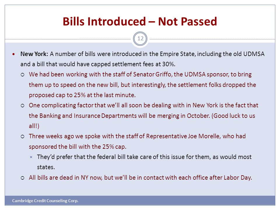 Bills Introduced – Not Passed Cambridge Credit Counseling Corp. 12 New York: A number of bills were introduced in the Empire State, including the old
