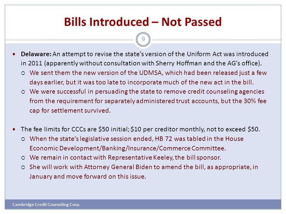 Bills Introduced – Not Passed Cambridge Credit Counseling Corp. 9 Delaware: An attempt to revise the states version of the Uniform Act was introduced
