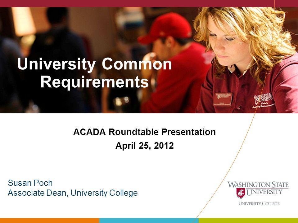 University Common Requirements ACADA Roundtable Presentation April 25, 2012 Art Susan Poch Associate Dean, University College