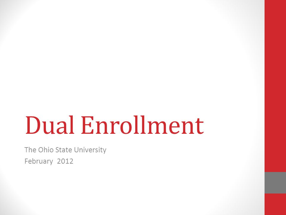 Dual Enrollment The Ohio State University February 2012