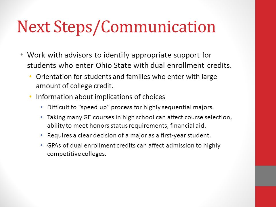Next Steps/Communication Work with advisors to identify appropriate support for students who enter Ohio State with dual enrollment credits. Orientatio