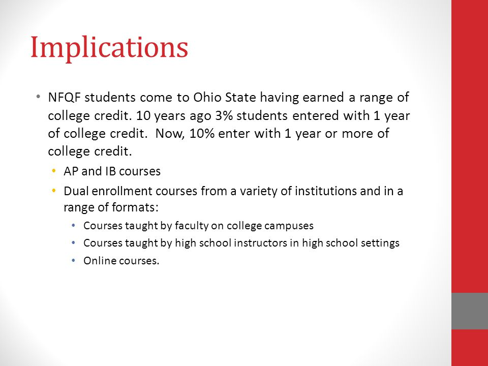 Implications NFQF students come to Ohio State having earned a range of college credit. 10 years ago 3% students entered with 1 year of college credit.