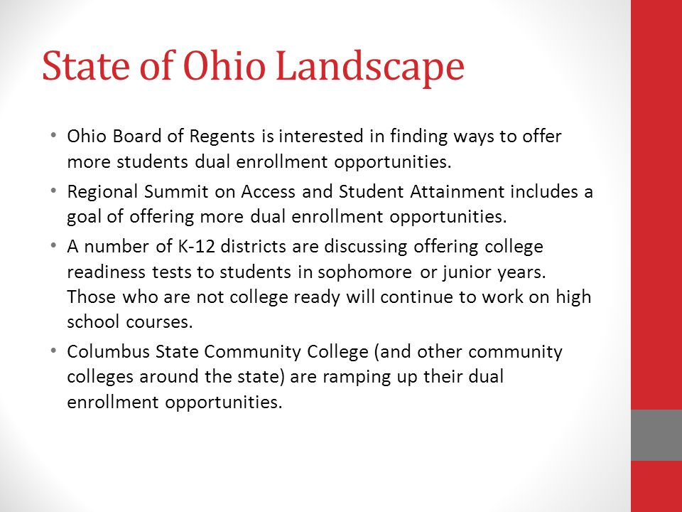 State of Ohio Landscape Ohio Board of Regents is interested in finding ways to offer more students dual enrollment opportunities. Regional Summit on A