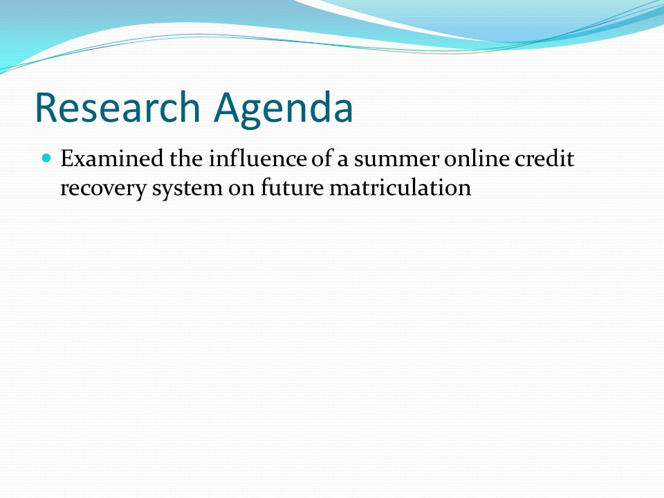 Research Agenda Examined the influence of a summer online credit recovery system on future matriculation