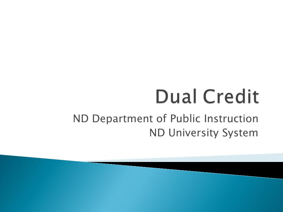 Definition of dual credit course Problems with previous process Cooperative efforts between NDDPI and NDUS New form, process and Guidance Plans for automated application and process Questions?