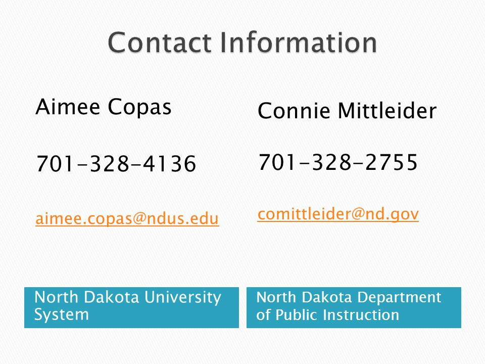 North Dakota University System North Dakota Department of Public Instruction Aimee Copas Connie Mittleider