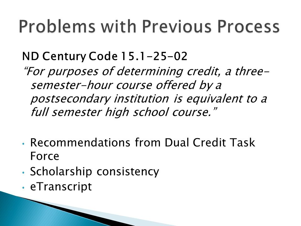 ND Century Code For purposes of determining credit, a three- semester-hour course offered by a postsecondary institution is equivalent to a full semester high school course.