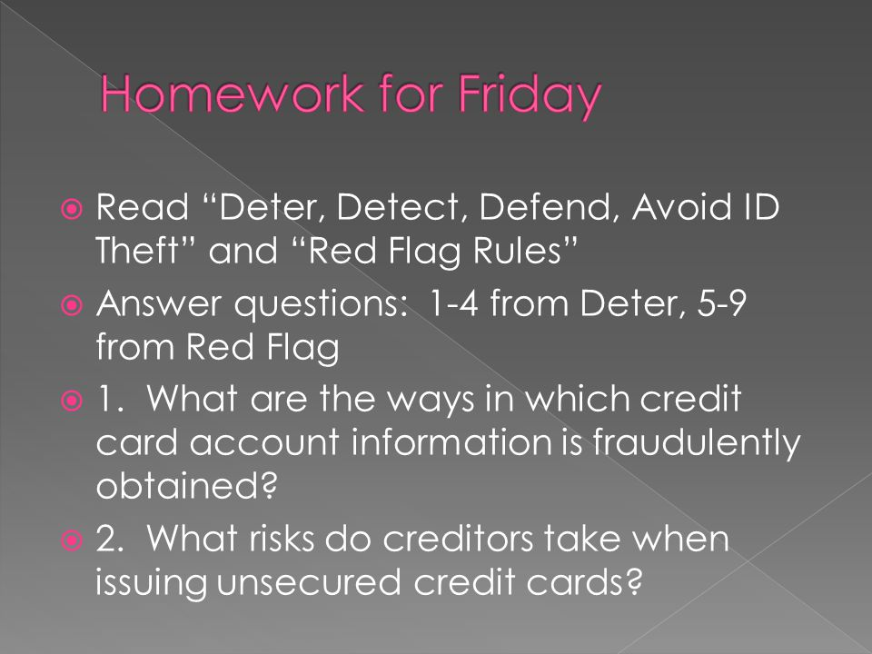 Read Deter, Detect, Defend, Avoid ID Theft and Red Flag Rules Answer questions: 1-4 from Deter, 5-9 from Red Flag 1. What are the ways in which credit