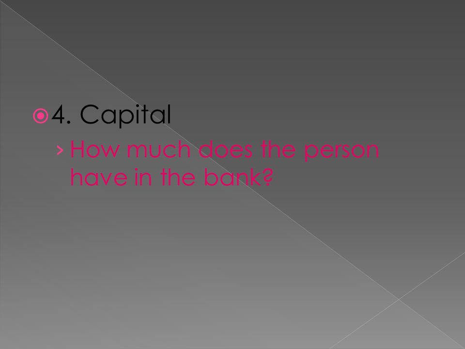 4. Capital How much does the person have in the bank?