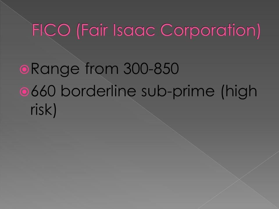 Range from 300-850 660 borderline sub-prime (high risk)