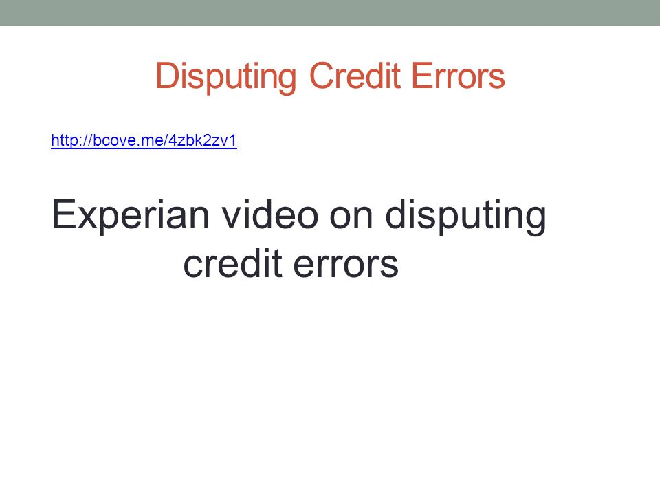 Disputing Credit Errors http://bcove.me/4zbk2zv1 Experian video on disputing credit errors