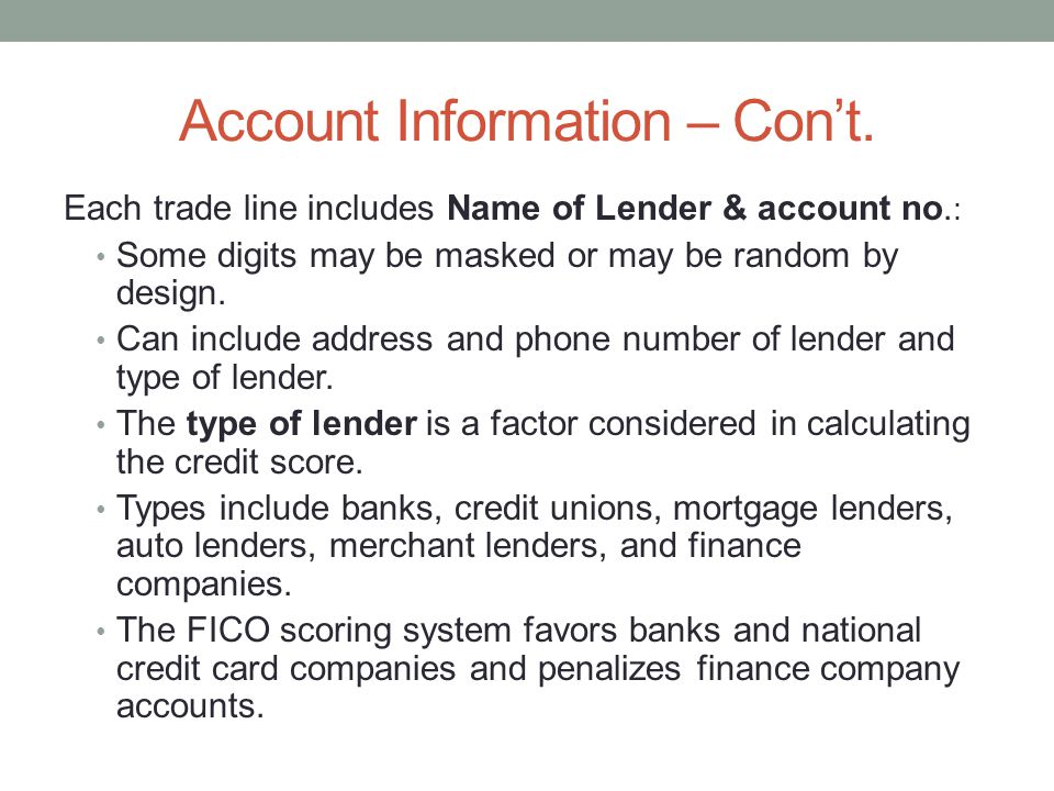 Account Information – Cont. Each trade line includes Name of Lender & account no. : Some digits may be masked or may be random by design. Can include