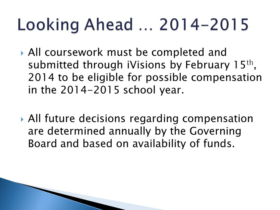 All coursework must be completed and submitted through iVisions by February 15 th, 2014 to be eligible for possible compensation in the 2014-2015 school year.