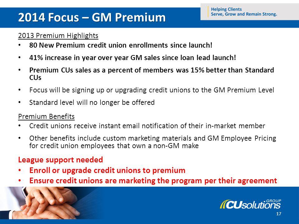 2014 Focus – GM Premium 2013 Premium Highlights 80 New Premium credit union enrollments since launch.