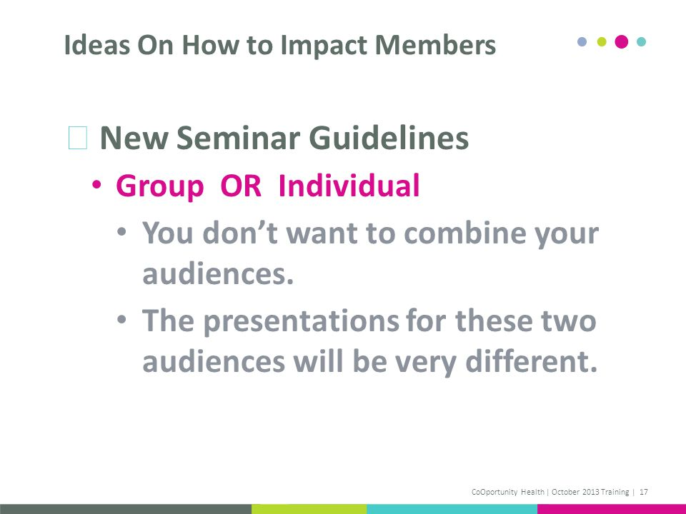 New Seminar Guidelines Group OR Individual You dont want to combine your audiences.