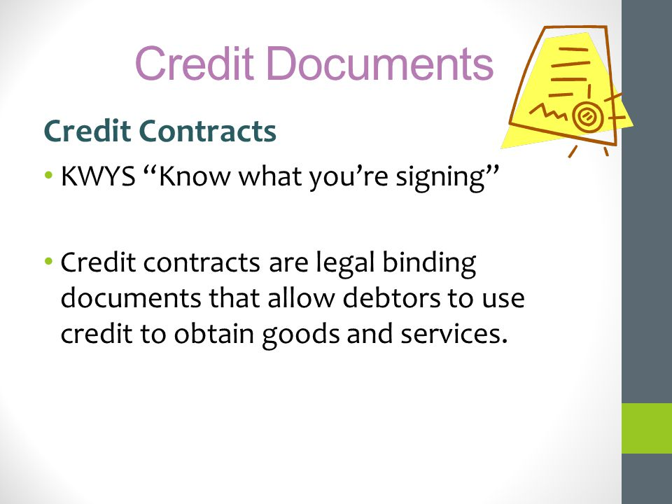 Credit Documents Credit Contracts KWYS Know what youre signing Credit contracts are legal binding documents that allow debtors to use credit to obtain