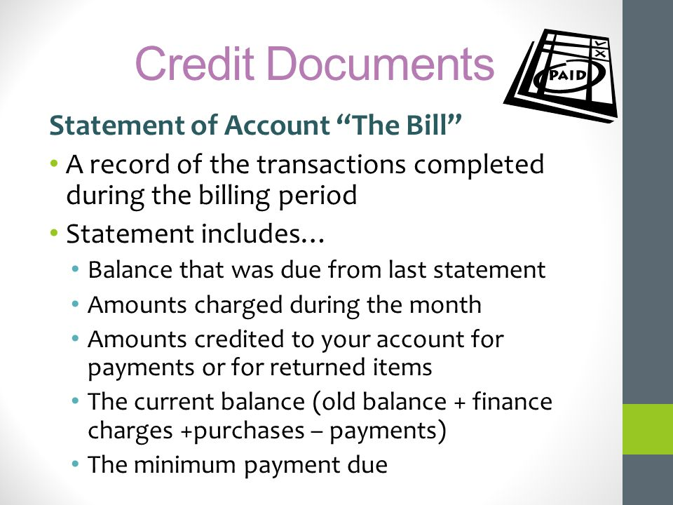 Credit Documents Statement of Account The Bill A record of the transactions completed during the billing period Statement includes… Balance that was d