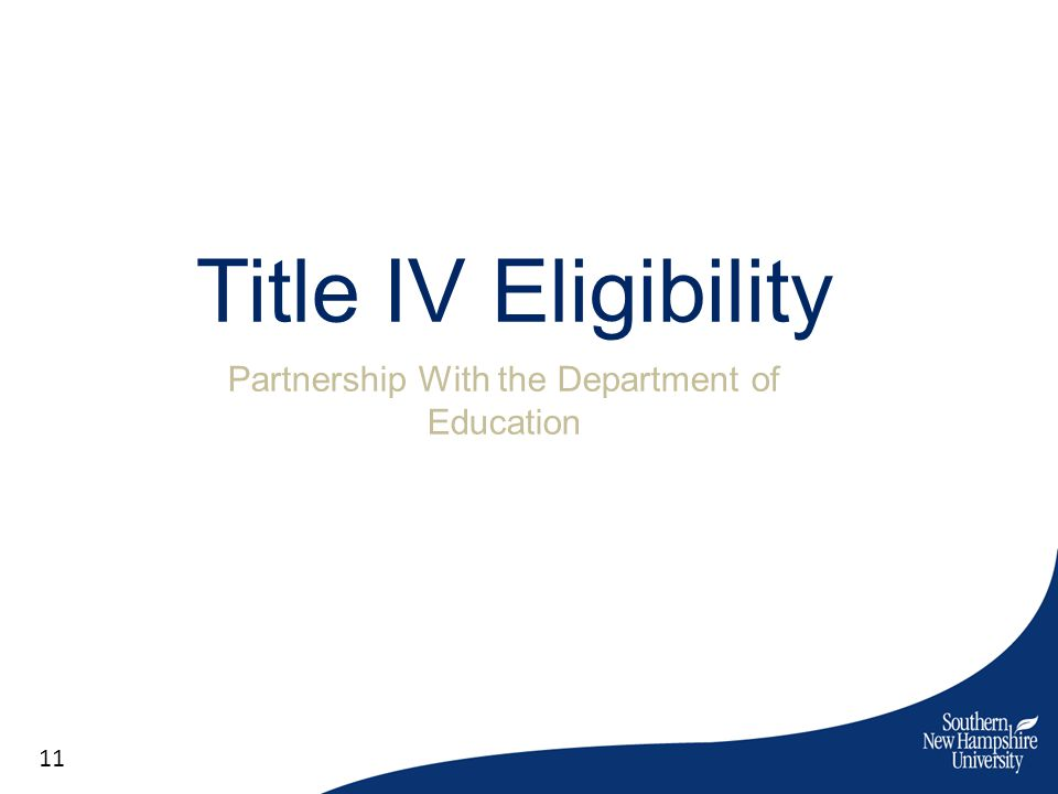 Title IV Eligibility Partnership With the Department of Education 11