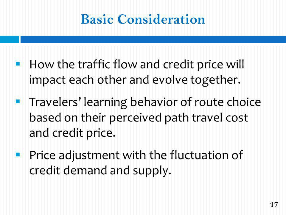 Basic Consideration How the traffic flow and credit price will impact each other and evolve together. Travelers learning behavior of route choice base