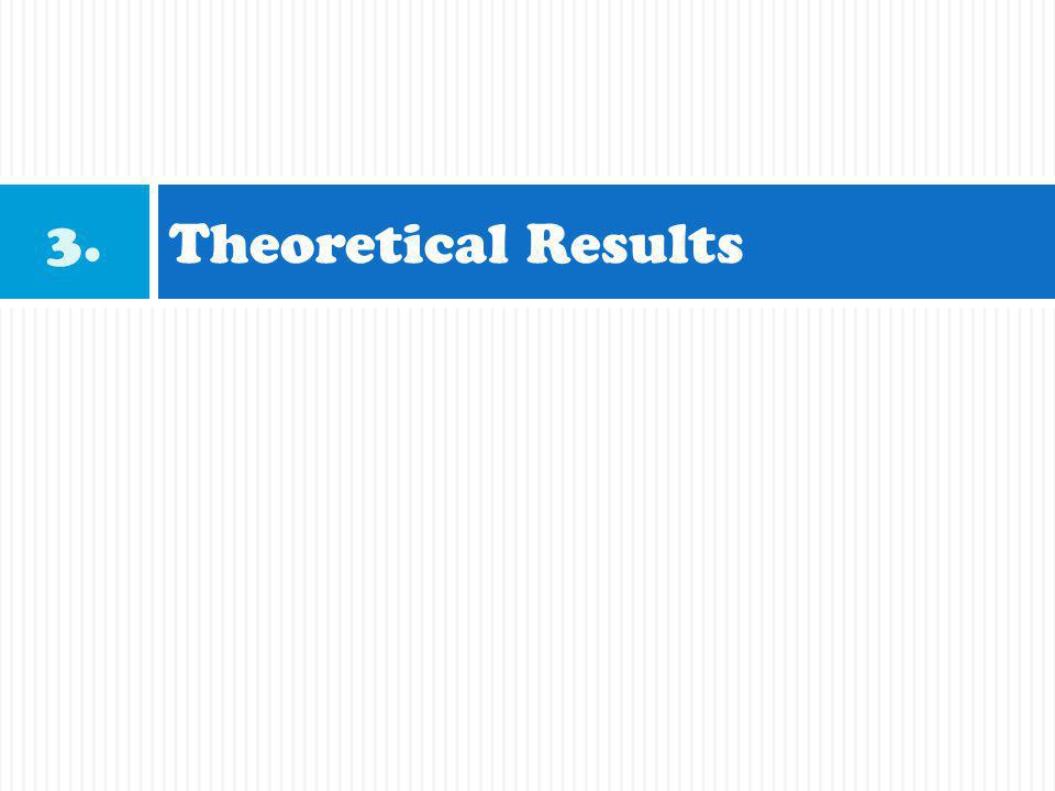 Theoretical Results 3.