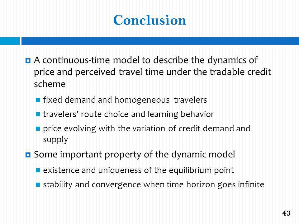 Conclusion A continuous-time model to describe the dynamics of price and perceived travel time under the tradable credit scheme fixed demand and homog