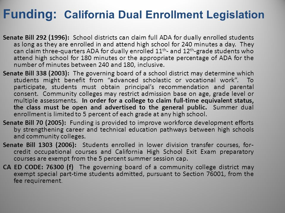 Senate Bill 292 (1996): School districts can claim full ADA for dually enrolled students as long as they are enrolled in and attend high school for 240 minutes a day.