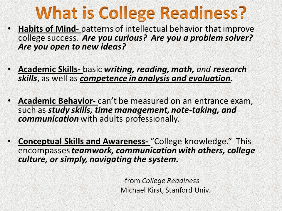 Habits of Mind- patterns of intellectual behavior that improve college success. Are you curious? Are you a problem solver? Are you open to new ideas?