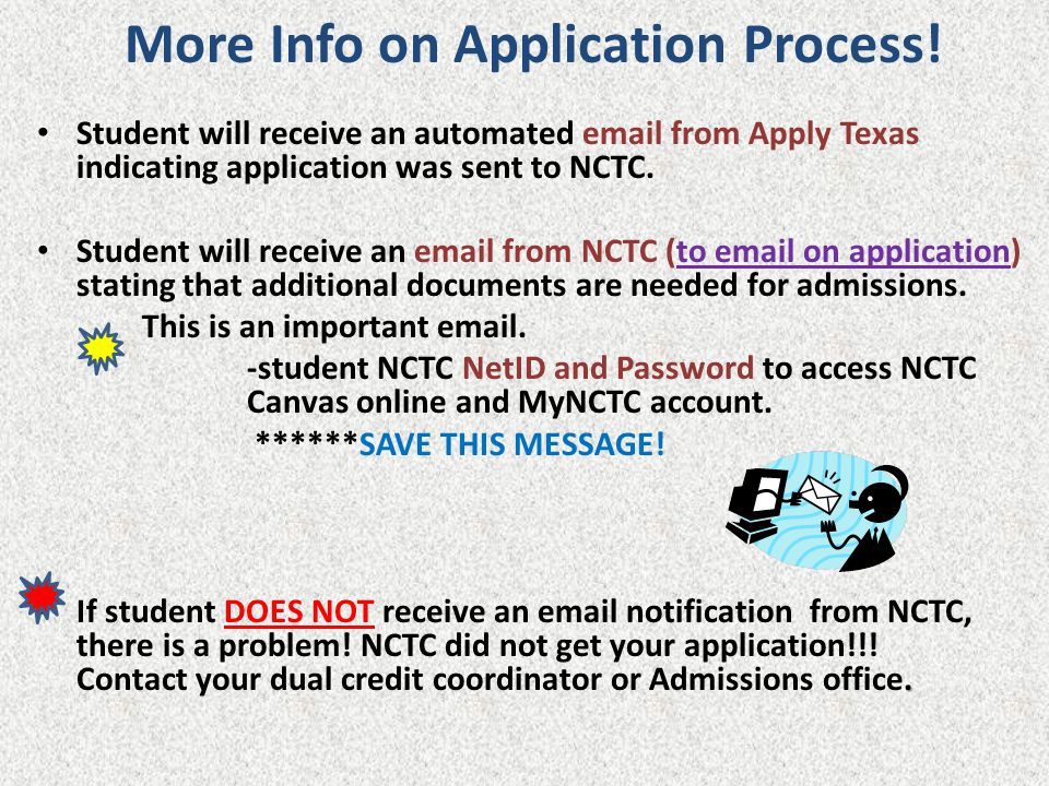 More Info on Application Process! Student will receive an automated email from Apply Texas indicating application was sent to NCTC. Student will recei