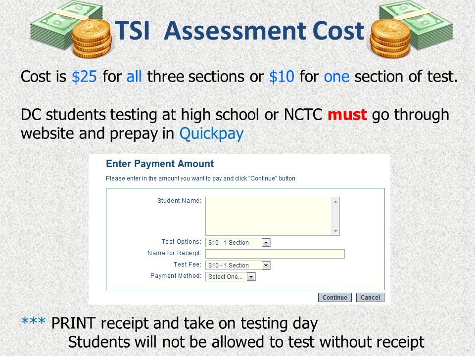 TSI Assessment Cost Cost is $25 for all three sections or $10 for one section of test. DC students testing at high school or NCTC must go through webs