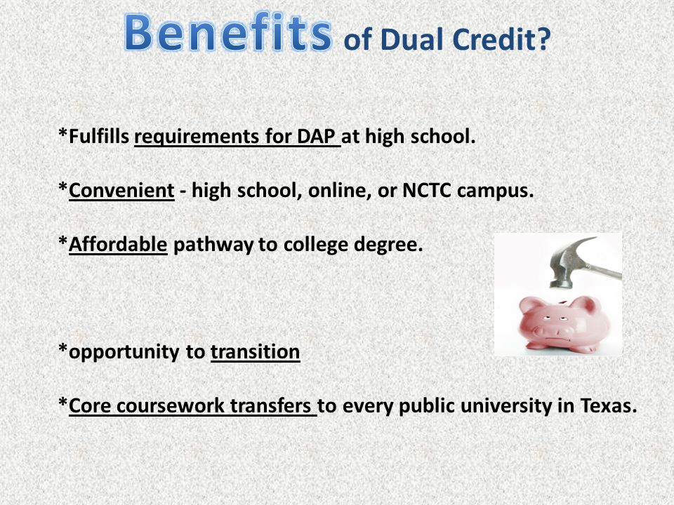 *Fulfills requirements for DAP at high school. *Convenient - high school, online, or NCTC campus. *Affordable pathway to college degree. *opportunity