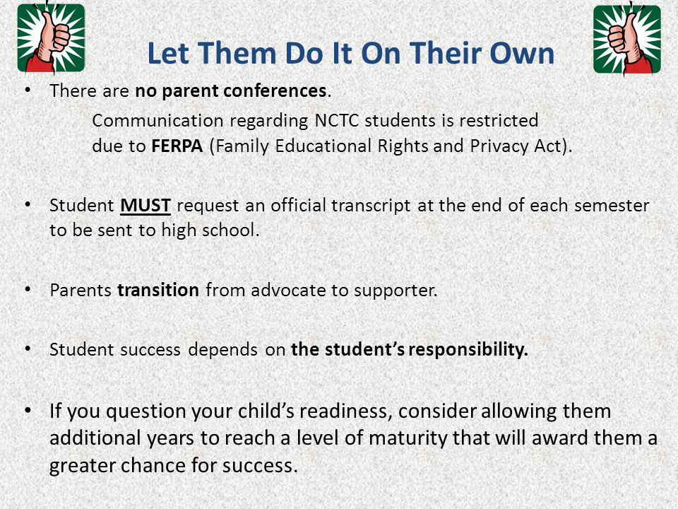 Let Them Do It On Their Own There are no parent conferences. Communication regarding NCTC students is restricted due to FERPA (Family Educational Righ