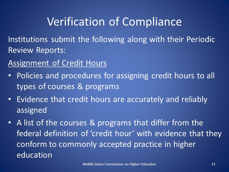 Verification of Compliance Institutions submit the following along with their Periodic Review Reports: Assignment of Credit Hours Policies and procedu