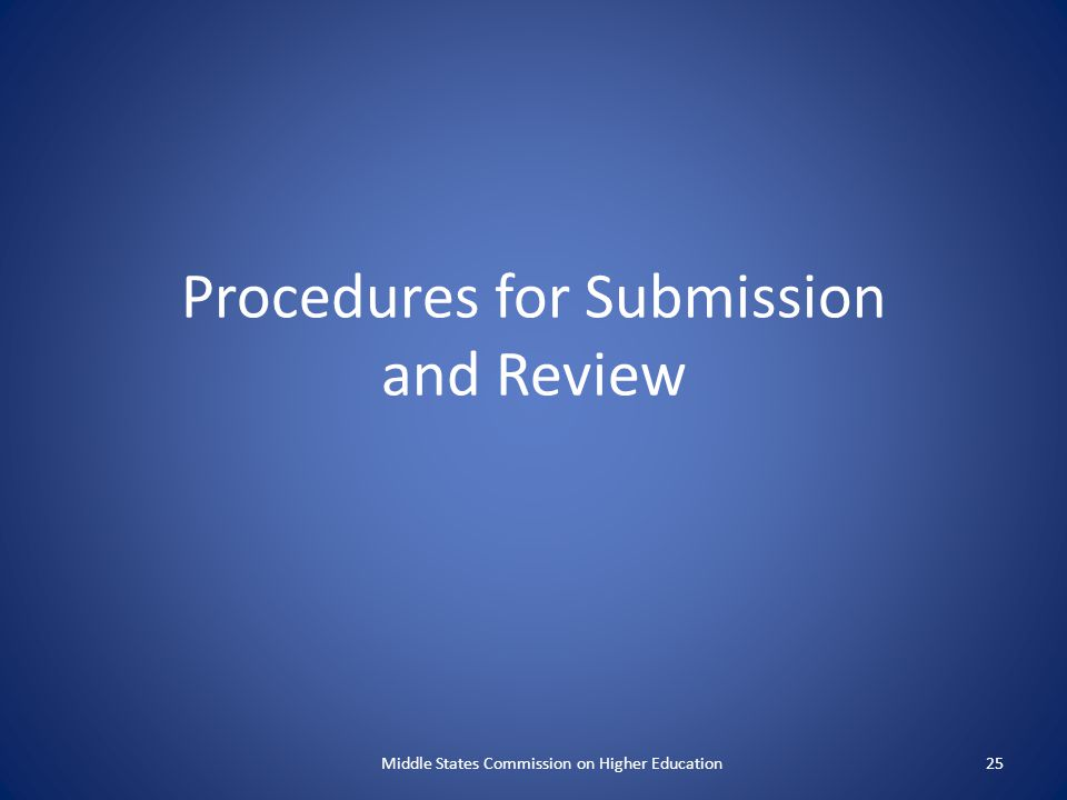 Procedures for Submission and Review Middle States Commission on Higher Education25