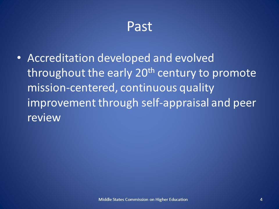 Past Accreditation developed and evolved throughout the early 20 th century to promote mission-centered, continuous quality improvement through self-a