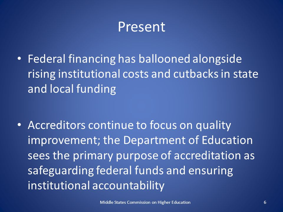 Present Federal financing has ballooned alongside rising institutional costs and cutbacks in state and local funding Accreditors continue to focus on