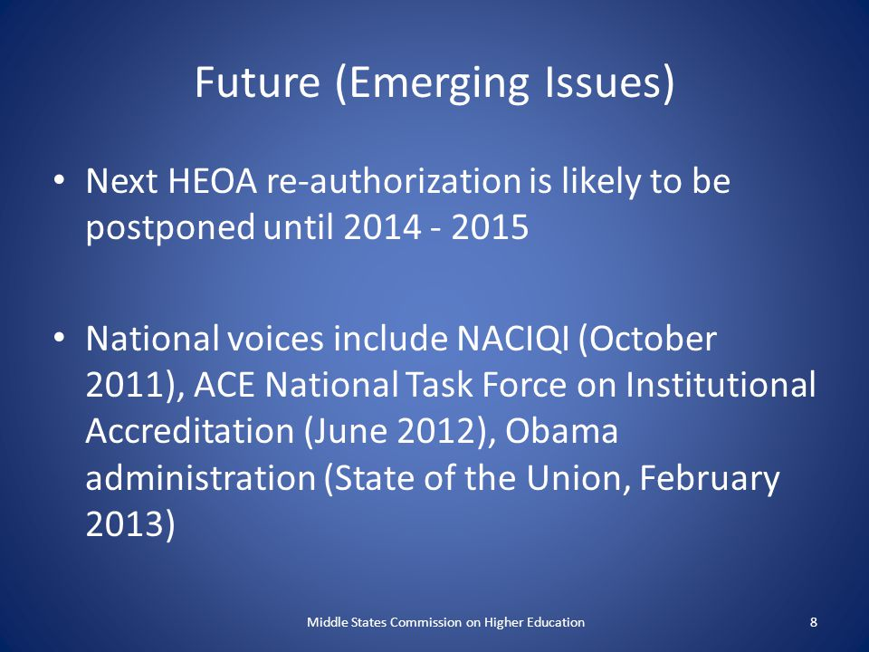 Future (Emerging Issues) Next HEOA re-authorization is likely to be postponed until 2014 - 2015 National voices include NACIQI (October 2011), ACE Nat