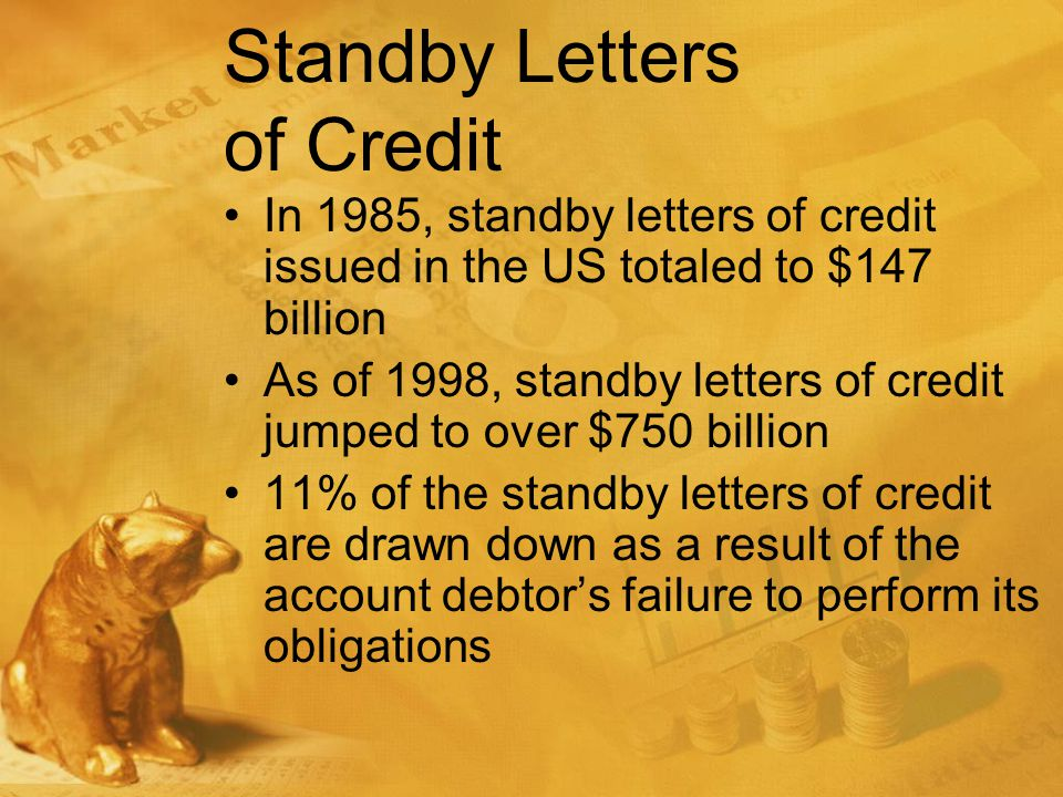 Benefits of Letters of Credit Standby letters of credit protects a suretys collateral –In the event of a principals bankruptcy, the surety may draw on the letter of credit without lifting the automatic stay because the letter of credit is not property of the bankruptcy estate –Allows the surety unfettered access to the funds without the risk and delay of seeking a courts approval to use the collateral
