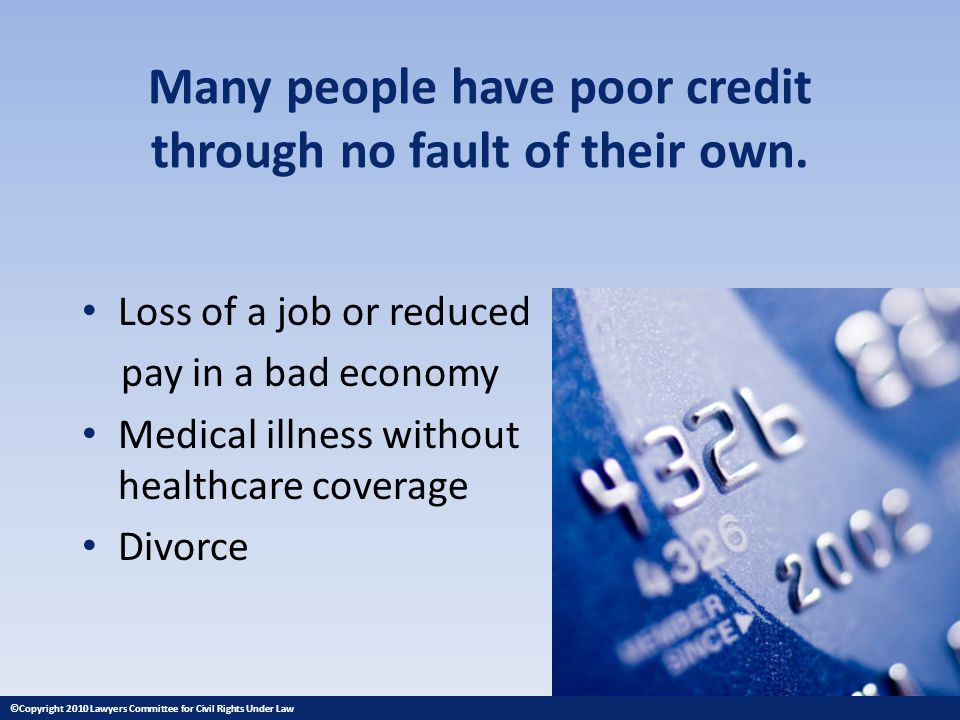 Many people have poor credit through no fault of their own.