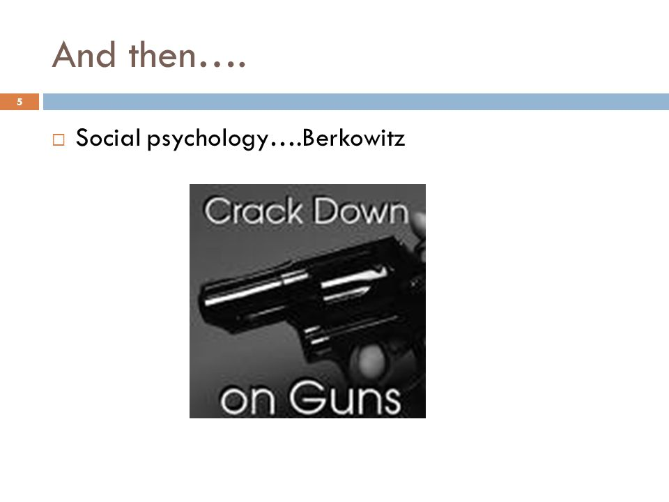 And then…. 5 Social psychology….Berkowitz