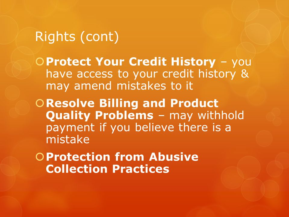 Responsibility Act Responsibly Know your debt capacity Self-control Pay more than the minimum Avoid too many credit cards Pay cash Keep records