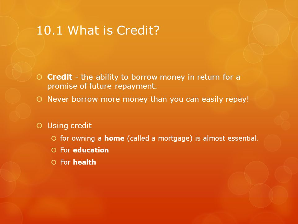 When to Borrow Some people do not use credit wisely.