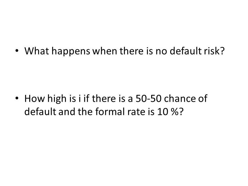 What happens when there is no default risk? How high is i if there is a 50-50 chance of default and the formal rate is 10 %?