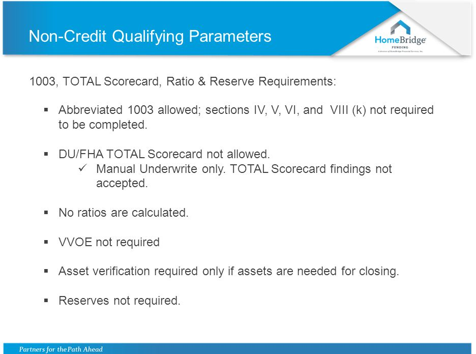 Non-Credit Qualifying Parameters 1003, TOTAL Scorecard, Ratio & Reserve Requirements: Abbreviated 1003 allowed; sections IV, V, VI, and VIII (k) not r