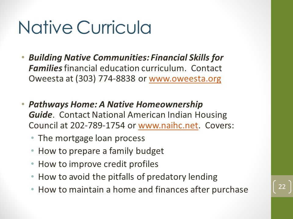 Native Curricula Building Native Communities: Financial Skills for Families financial education curriculum. Contact Oweesta at (303) 774-8838 or www.o